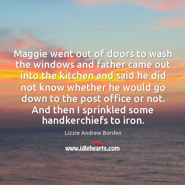 Image, Maggie went out of doors to wash the windows and father came out