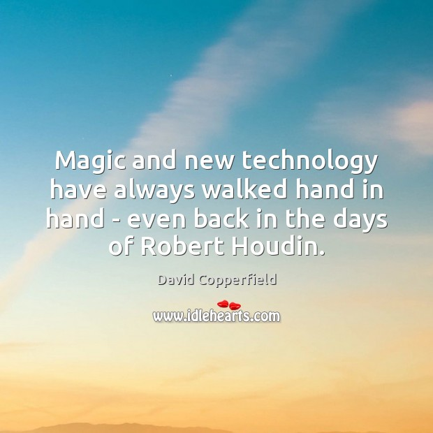 Image, Magic and new technology have always walked hand in hand – even