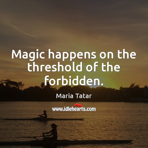 Magic happens on the threshold of the forbidden. Image