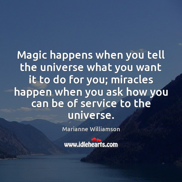 Magic Happens When You Tell The Universe What You Want It To