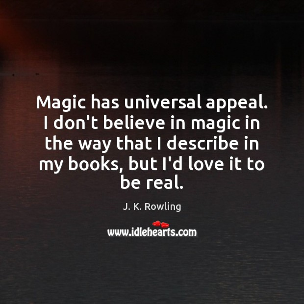 Magic has universal appeal. I don't believe in magic in the way Image