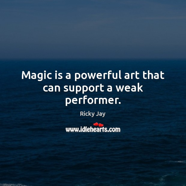 Magic is a powerful art that can support a weak performer. Image