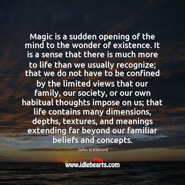Image, Magic is a sudden opening of the mind to the wonder of