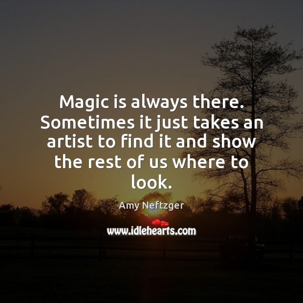Image, Magic is always there. Sometimes it just takes an artist to find