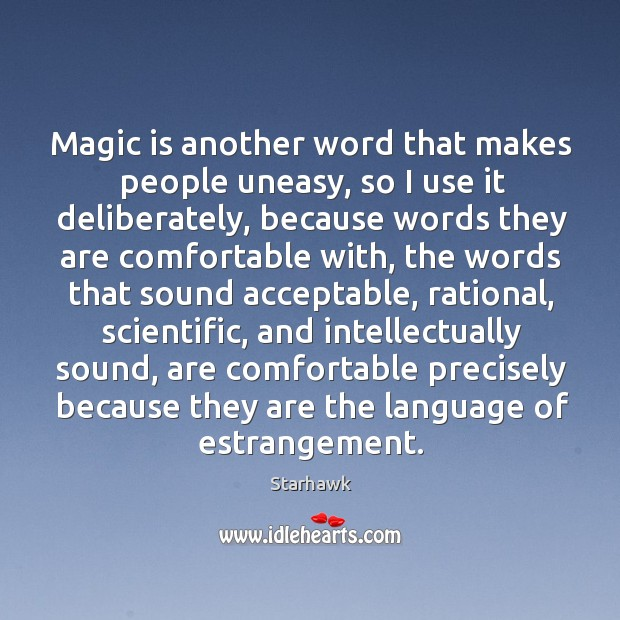 Magic is another word that makes people uneasy, so I use it Image