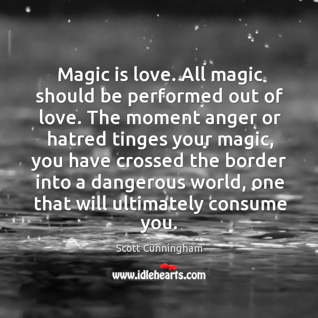 Magic is love. All magic should be performed out of love. The Image