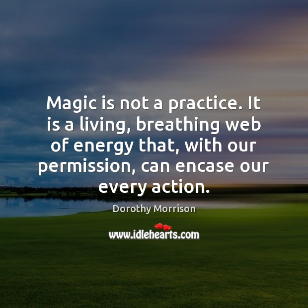 Magic is not a practice. It is a living, breathing web of Image