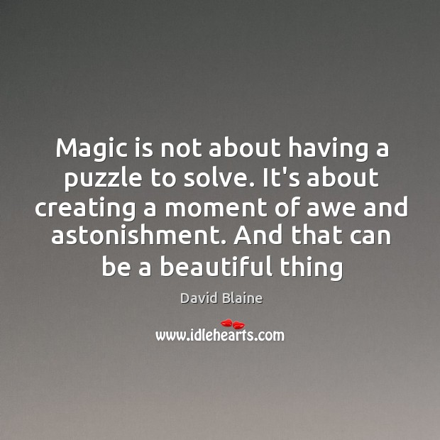 Magic is not about having a puzzle to solve. It's about creating Image