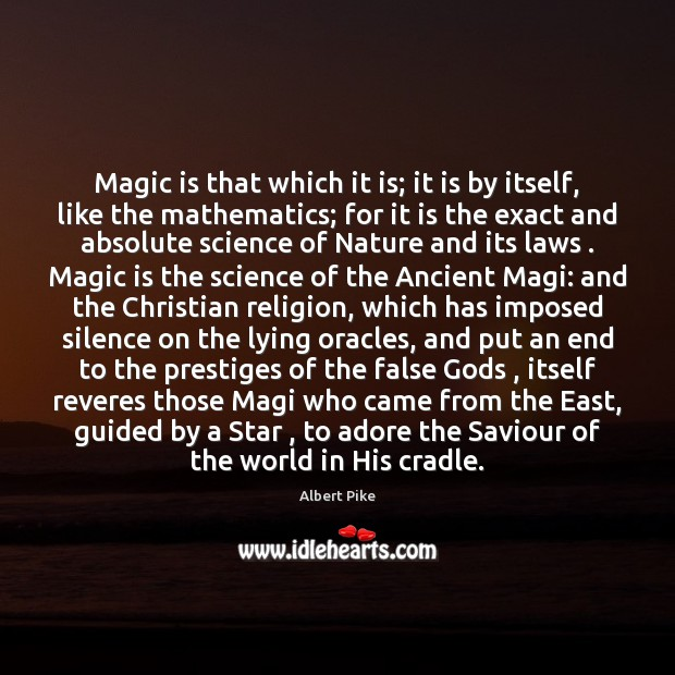 Magic is that which it is; it is by itself, like the Albert Pike Picture Quote