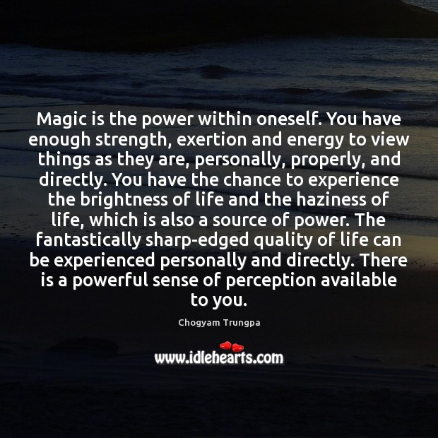 Magic is the power within oneself. You have enough strength, exertion and Chogyam Trungpa Picture Quote