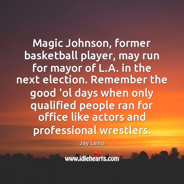 Magic Johnson, former basketball player, may run for mayor of L.A. Jay Leno Picture Quote