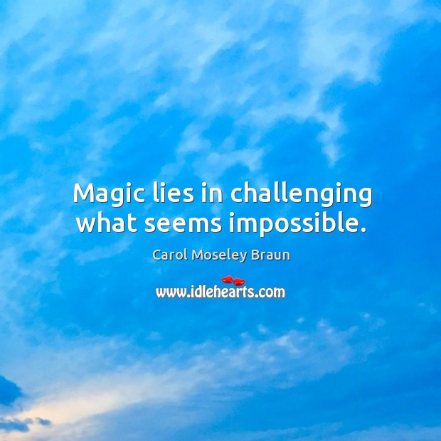 Image, Magic lies in challenging what seems impossible.