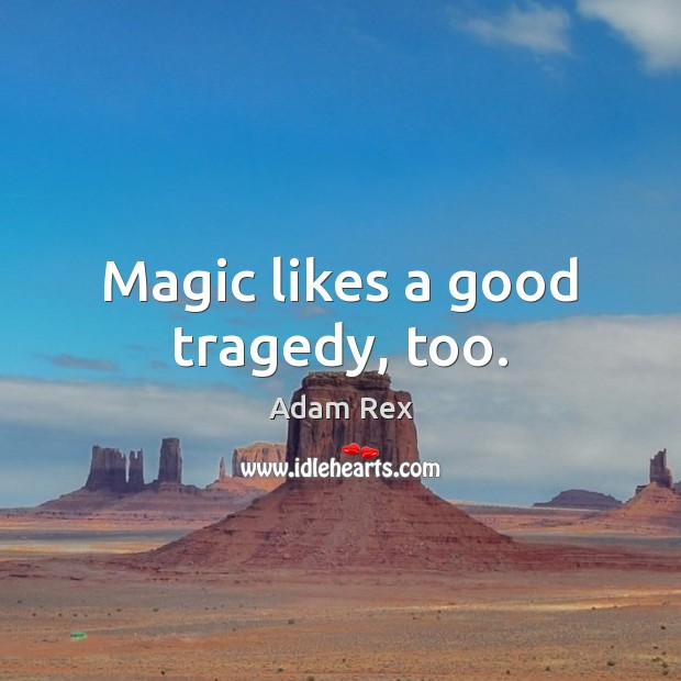 Image, Magic likes a good tragedy, too.