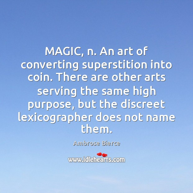 MAGIC, n. An art of converting superstition into coin. There are other Image