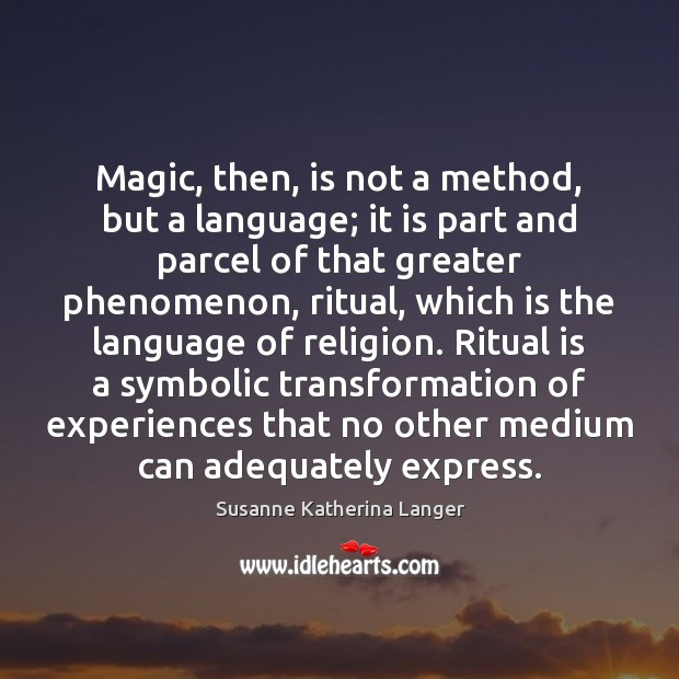 Magic, then, is not a method, but a language; it is part Susanne Katherina Langer Picture Quote