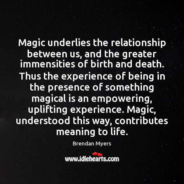 Image, Magic underlies the relationship between us, and the greater immensities of birth
