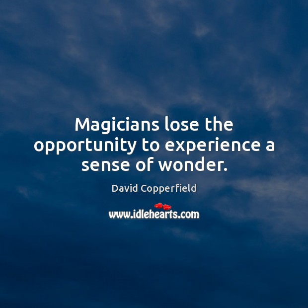 Image, Magicians lose the opportunity to experience a sense of wonder.