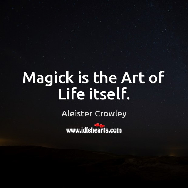 Magick is the Art of Life itself. Aleister Crowley Picture Quote