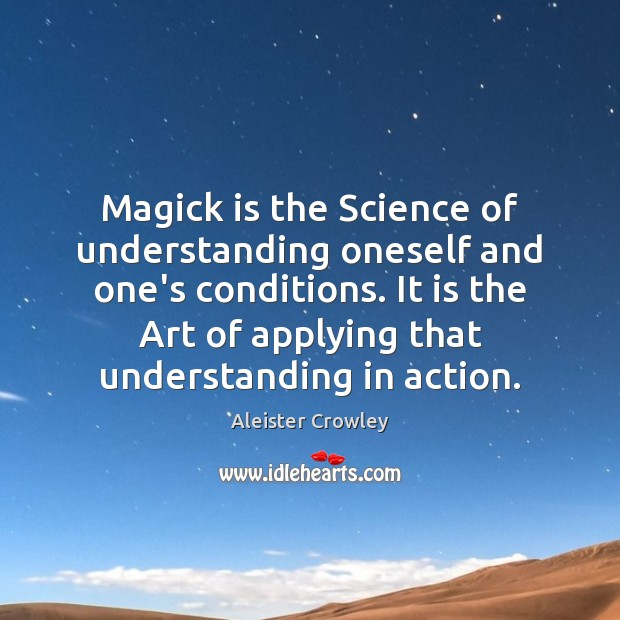 Magick is the Science of understanding oneself and one's conditions. It is Image