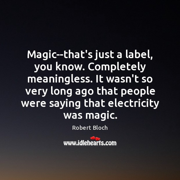 Magic–that's just a label, you know. Completely meaningless. It wasn't so very Image