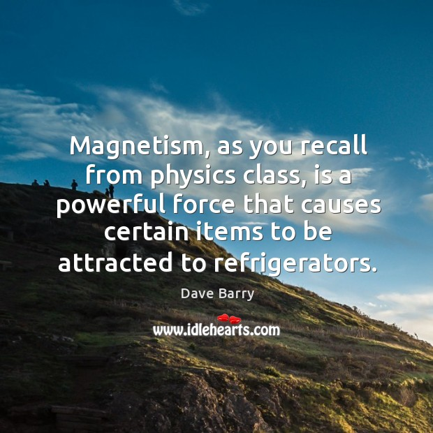 Image, Magnetism, as you recall from physics class, is a powerful force that causes certain items to be attracted to refrigerators.