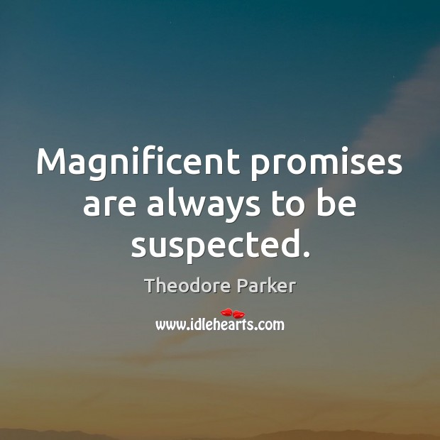 Magnificent promises are always to be suspected. Image