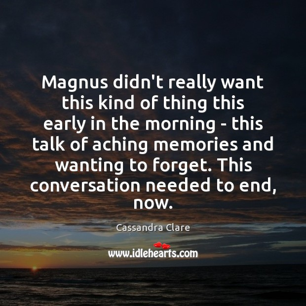 Magnus didn't really want this kind of thing this early in the Cassandra Clare Picture Quote