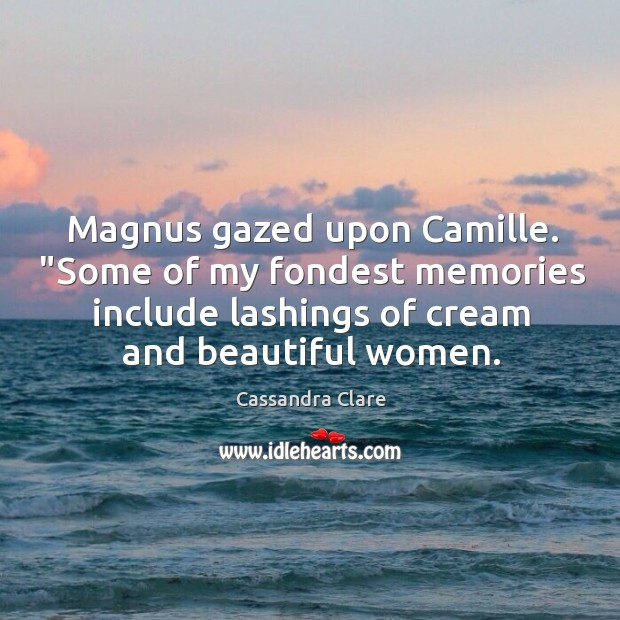 "Magnus gazed upon Camille. ""Some of my fondest memories include lashings of Image"