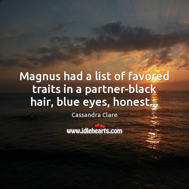 Magnus had a list of favored traits in a partner-black hair, blue eyes, honest… Cassandra Clare Picture Quote