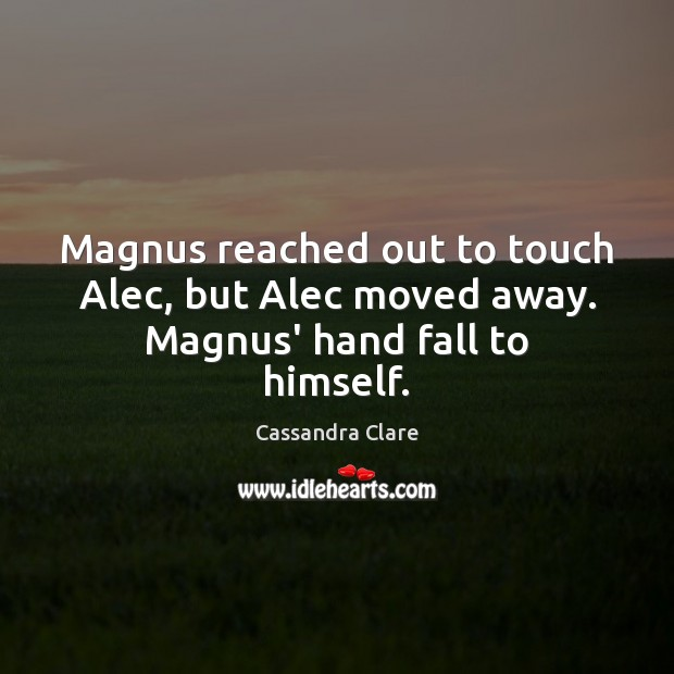 Magnus reached out to touch Alec, but Alec moved away. Magnus' hand fall to himself. Image