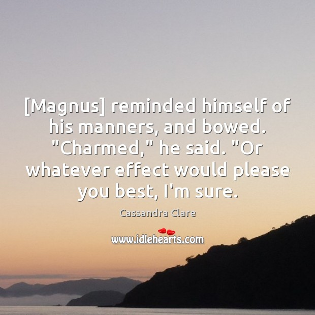 """[Magnus] reminded himself of his manners, and bowed. """"Charmed,"""" he said. """"Or Image"""