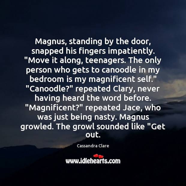 """Magnus, standing by the door, snapped his fingers impatiently. """"Move it along, Image"""