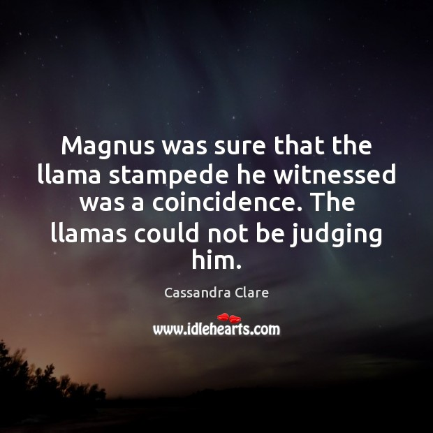 Magnus was sure that the llama stampede he witnessed was a coincidence. Image