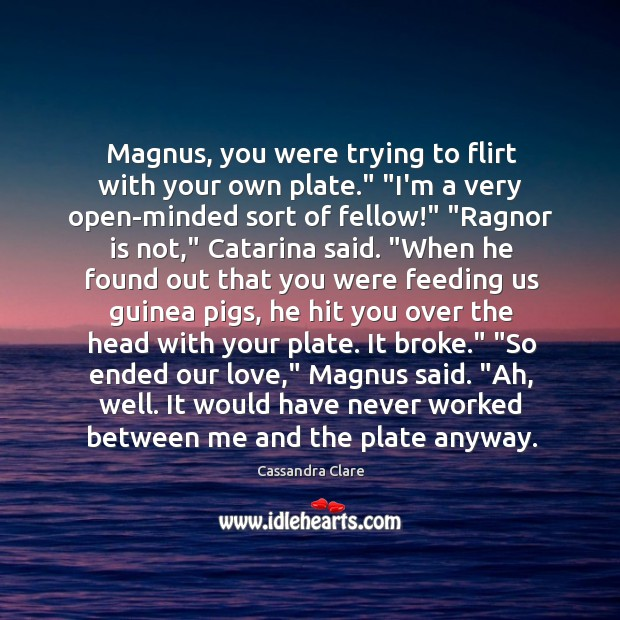 """Image, Magnus, you were trying to flirt with your own plate."""" """"I'm a"""