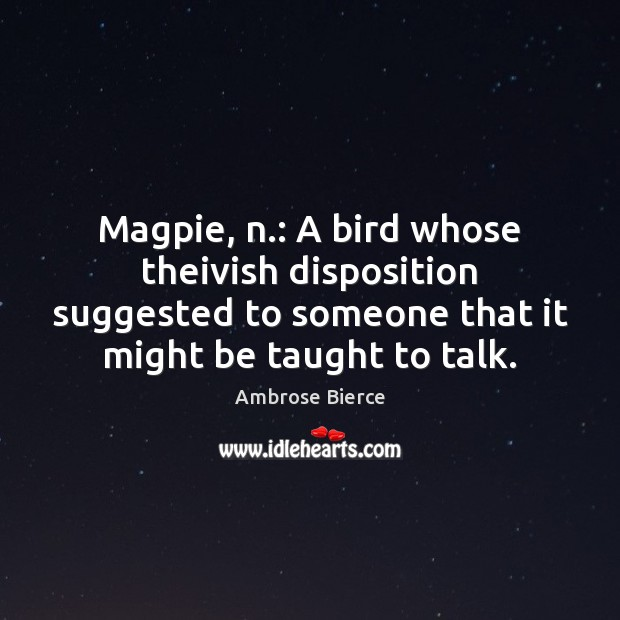 Magpie, n.: A bird whose theivish disposition suggested to someone that it Image