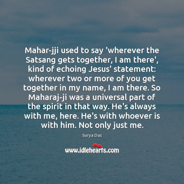 Mahar-jji used to say 'wherever the Satsang gets together, I am there', Image