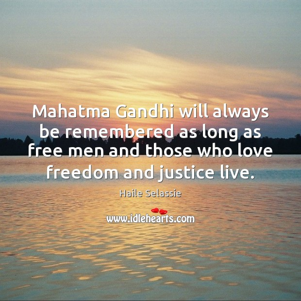 Mahatma Gandhi will always be remembered as long as free men and Haile Selassie Picture Quote