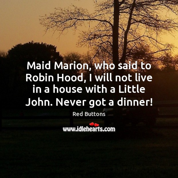 Maid Marion, who said to Robin Hood, I will not live in Red Buttons Picture Quote