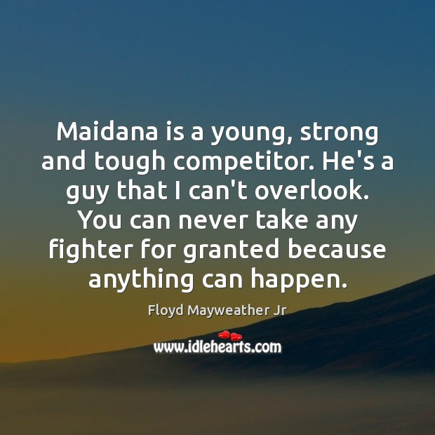 Maidana is a young, strong and tough competitor. He's a guy that Floyd Mayweather Jr Picture Quote