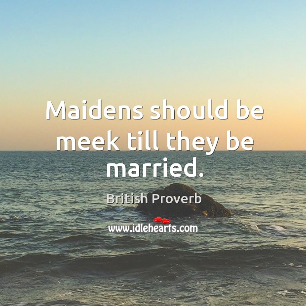 Image, Maidens should be meek till they be married.