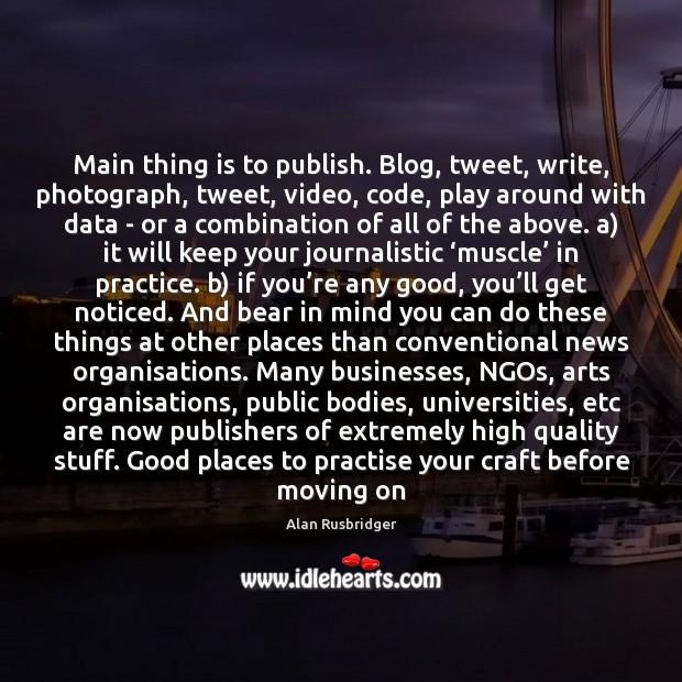 Image, Main thing is to publish. Blog, tweet, write, photograph, tweet, video, code,