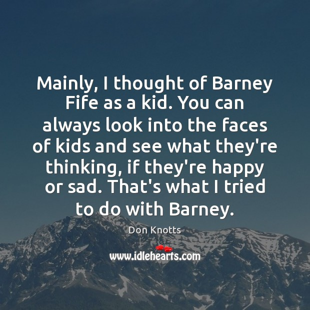 Image, Mainly, I thought of Barney Fife as a kid. You can always