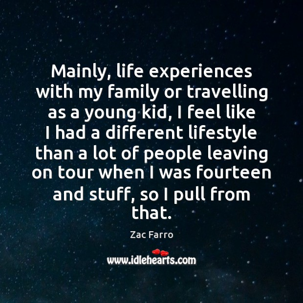 Mainly, life experiences with my family or travelling as a young kid, Travel Quotes Image
