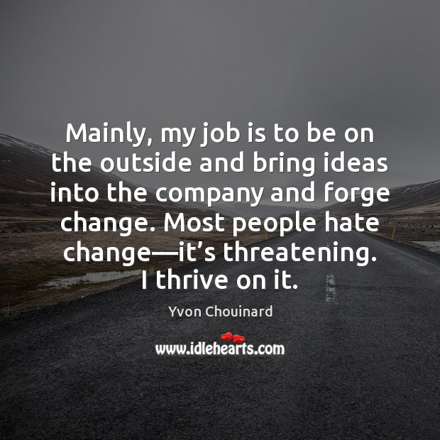 Mainly, my job is to be on the outside and bring ideas Hate Quotes Image