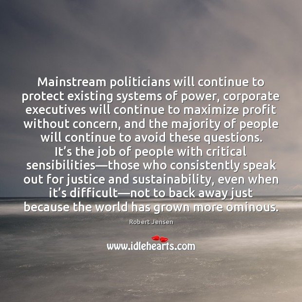 Mainstream politicians will continue to protect existing systems of power, corporate executives Robert Jensen Picture Quote