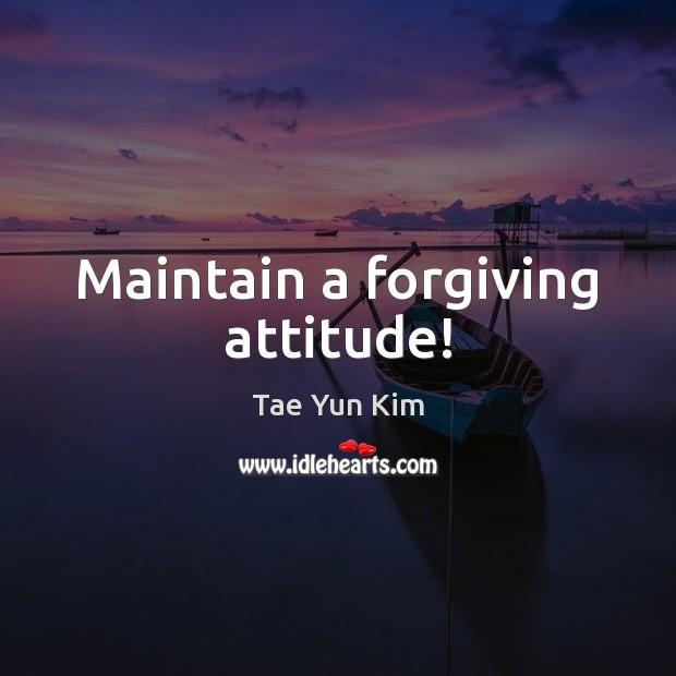 Maintain a forgiving attitude! Tae Yun Kim Picture Quote