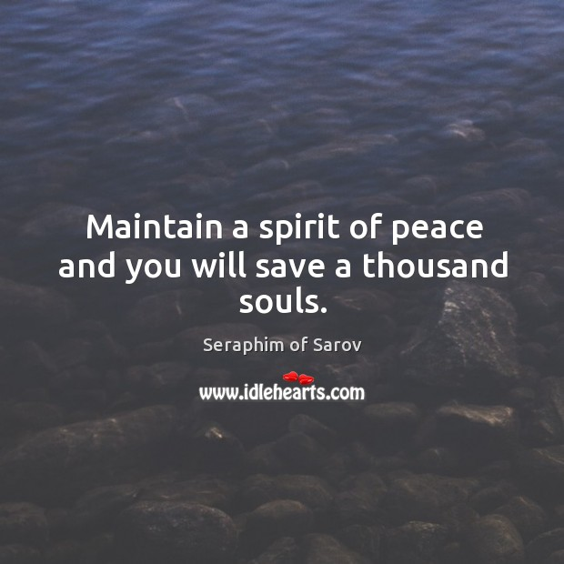 Maintain a spirit of peace and you will save a thousand souls. Image
