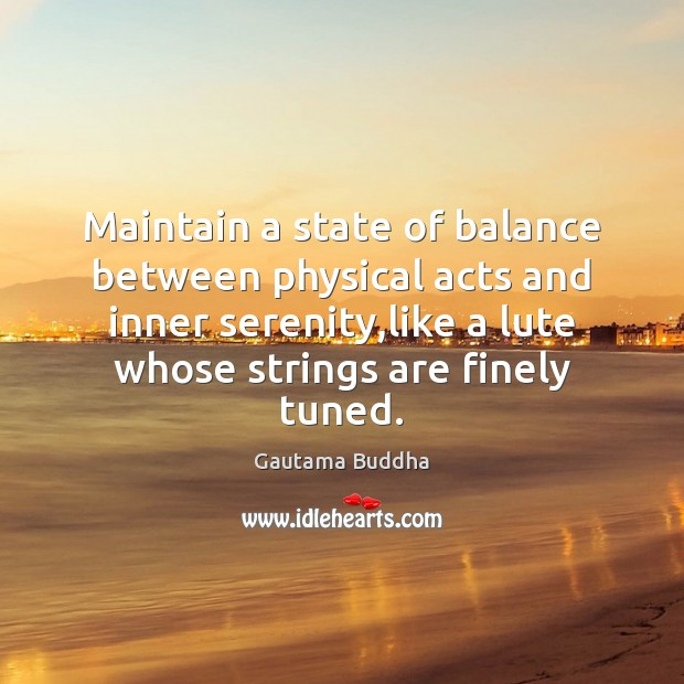 Maintain a state of balance between physical acts and inner serenity,like Image