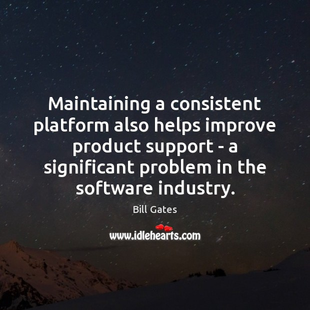 Maintaining a consistent platform also helps improve product support – a significant Image