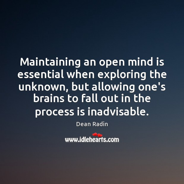 Maintaining an open mind is essential when exploring the unknown, but allowing Image